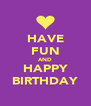 HAVE FUN AND HAPPY BIRTHDAY - Personalised Poster A4 size