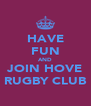 HAVE FUN AND JOIN HOVE RUGBY CLUB - Personalised Poster A4 size