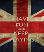 HAVE FUN AND KEEP  PLAYING - Personalised Poster A4 size