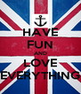 HAVE FUN AND LOVE EVERYTHING - Personalised Poster A4 size