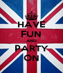 HAVE FUN AND PARTY ON - Personalised Poster A4 size