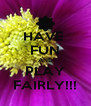 HAVE  FUN AND PLAY FAIRLY!!! - Personalised Poster A4 size