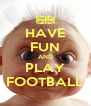HAVE FUN AND PLAY FOOTBALL - Personalised Poster A4 size