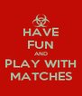 HAVE FUN AND PLAY WITH MATCHES - Personalised Poster A4 size