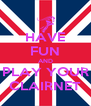HAVE FUN AND PLAY YOUR CLAIRNET - Personalised Poster A4 size