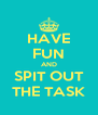 HAVE FUN AND SPIT OUT THE TASK - Personalised Poster A4 size