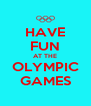 HAVE FUN AT THE OLYMPIC GAMES - Personalised Poster A4 size