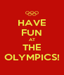 HAVE FUN AT THE OLYMPICS! - Personalised Poster A4 size