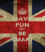 HAVE FUN BUT BE SMART - Personalised Poster A4 size