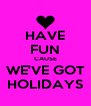 HAVE FUN CAUSE WE'VE GOT HOLIDAYS - Personalised Poster A4 size