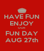 HAVE FUN ENJOY OUR FUN DAY AUG 27th - Personalised Poster A4 size