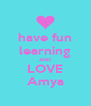 have fun learning AND LOVE Amya - Personalised Poster A4 size