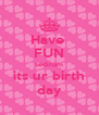 Have  FUN sedinam its ur birth day - Personalised Poster A4 size