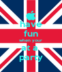 have fun when your at a  party - Personalised Poster A4 size