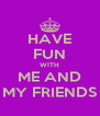 HAVE FUN WITH ME AND MY FRIENDS - Personalised Poster A4 size
