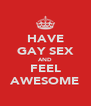 HAVE GAY SEX AND FEEL AWESOME - Personalised Poster A4 size