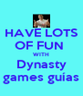 HAVE LOTS OF FUN  WITH Dynasty games guías - Personalised Poster A4 size