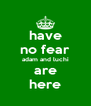 have no fear adam and luchi are here - Personalised Poster A4 size