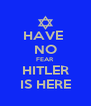 HAVE  NO FEAR HITLER IS HERE - Personalised Poster A4 size