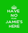 HAVE  NO FEAR  JAMIE'S HERE - Personalised Poster A4 size