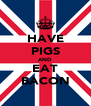 HAVE PIGS AND EAT BACON - Personalised Poster A4 size