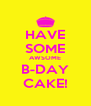 HAVE SOME AWSOME B-DAY CAKE! - Personalised Poster A4 size