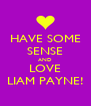 HAVE SOME SENSE AND LOVE LIAM PAYNE! - Personalised Poster A4 size