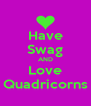 Have Swag AND Love Quadricorns - Personalised Poster A4 size