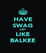 HAVE SWAG JUST LIKE BALKEE - Personalised Poster A4 size