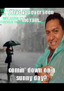 Have you ever seen the rain... comin' down on a sunny day? - Personalised Poster A4 size