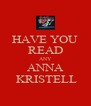 HAVE YOU READ ANY ANNA  KRISTELL - Personalised Poster A4 size