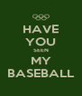 HAVE YOU SEEN MY BASEBALL - Personalised Poster A4 size