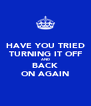 HAVE YOU TRIED TURNING IT OFF AND BACK ON AGAIN - Personalised Poster A4 size