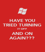 HAVE YOU TRIED TURNING IT OFF AND ON AGAIN??? - Personalised Poster A4 size