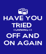 HAVE YOU TRIED  TURNING IT OFF AND ON AGAIN - Personalised Poster A4 size