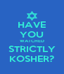 HAVE YOU WATCHED STRICTLY KOSHER? - Personalised Poster A4 size