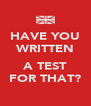 HAVE YOU WRITTEN  A TEST FOR THAT? - Personalised Poster A4 size