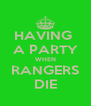 HAVING  A PARTY WHEN RANGERS DIE - Personalised Poster A4 size