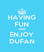 HAVING FUN AND ENJOY DUFAN - Personalised Poster A4 size