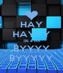 HAY HAYYY  IN 4 HR BYYYY BYYYYY - Personalised Poster A4 size