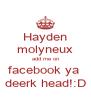 Hayden molyneux add me on facebook ya  deerk head!:D - Personalised Poster A4 size
