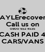 HAYLErecovery Call us on 0800 652 4535 CASH PAID 4 CARS/VANS - Personalised Poster A4 size