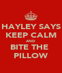 HAYLEY SAYS KEEP CALM AND BITE THE  PILLOW - Personalised Poster A4 size