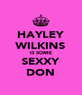 HAYLEY WILKINS IS SOME SEXXY DON - Personalised Poster A4 size