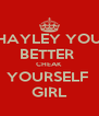 HAYLEY YOU BETTER  CHEAK YOURSELF  GIRL - Personalised Poster A4 size