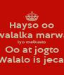 Hayso oo ilali walalka marwalbo  Iyo melkasto Oo at jogto Walalo is jecal - Personalised Poster A4 size