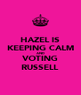 HAZEL IS KEEPING CALM AND VOTING RUSSELL - Personalised Poster A4 size