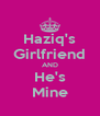 Haziq's Girlfriend AND He's Mine - Personalised Poster A4 size