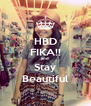 HBD FIKA!! and Stay Beautiful - Personalised Poster A4 size