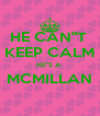 "HE CAN""T  KEEP CALM HE""S A  MCMILLAN  - Personalised Poster A4 size"